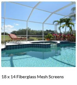 18x14 Mesh Pool, Patio and Porch Screen is stronger than standard window and door screen, making it the ideal screen for large openings such as screen porches, and patio and pool enclosures. Designed for applicataions where extra strength is desirable.